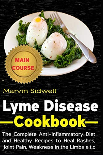Lyme Disease Cookbook: The Complete Anti-Inflammatory Diet and healthy Recipes to Heal Rashes, Joint Pain, Weakness in the Limbs e.t.c