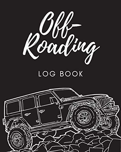 Off Roading Log Book: Back Roads Adventure | 4-Wheel Drive Trails | Hitting The Trails | Desert Byways | Notebook | Racing | Vehicle Engineering