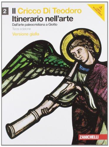 Il cricco di Teodoro. Itinerario nell'arte. Ediz. gialla. Per le Scuole superiori. Con espansione online. Dall'arte paleocristiana a Giotto (Vol. 2)