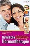 Natürliche Hormontherapie: Alles Wissenswerte über Hormone, die ihre Gesundheit nebenwirkungsfrei ins Gleichgewicht bringen können