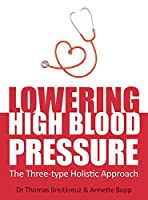 Lowering High Blood Pressure: The Three-type Holistic Approach by Dr Thomas Breitkreuz(2014-11-15)