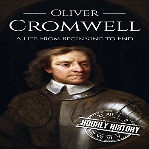 Oliver Cromwell: A Life from Beginning to End audiobook cover art