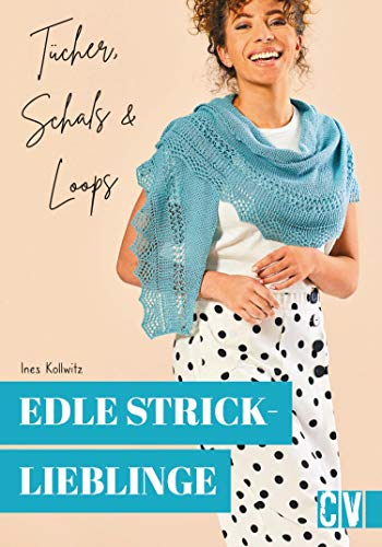 Edle Stricklieblinge. Tücher, Schals & Loops: 15 Hingucker leicht nachgestalten. Für Strick-Anfängerinnen und Fortgeschrittene.