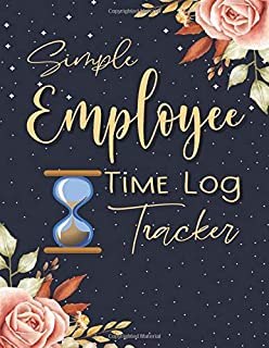 Simple Employee Time Log Tracker: Daily Work Hours Log | Time Sheet Tracker |Employee Hour Tracker Log Book for small busi...