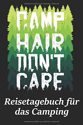 Reisetagebuch für das Camping: Motiv Camp Hair don't care |Tagebuch für Reisen mit dem Wohnmobil, Wohnwagen oder Zelt | 100 Seiten zum selber ... | Journal mit tollen vorgefertigten Feldern