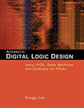 Advanced Digital Logic Design Using VHDL, State Machines, and Synthesis for FPGA`s