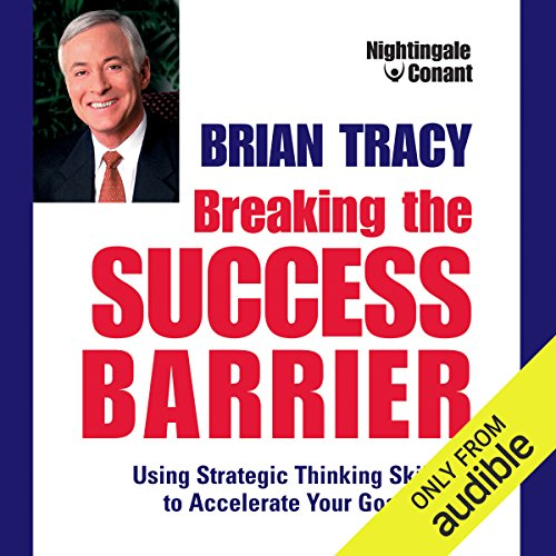 Breaking the Success Barrier     Using Strategic Thinking Skills to Accelerate Your Goals              Written by:                                                                                                                                 Brian Tracy                               Narrated by:                                                                                                                                 Brian Tracy                      Length: 7 hrs and 1 min     Not rated yet     Overall 0.0