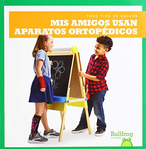 MIS Amigos Usan Aparatos Ortopedicos (My Friend Uses Leg Braces) (Todo Tipo de Amigos (All Kinds of Friends))