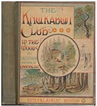 The Knockabout Club in the Woods : the Adventures of Six Young Men in the Wilds of Maine and Canada / by C. A. Stephens