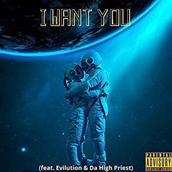 I Want You (feat. Evilution & Da High Priest)