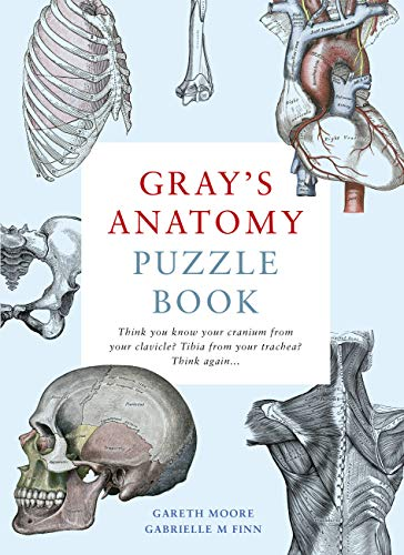 Gray's Anatomy Puzzle Book: Think you know your cranium from your clavicle? Tibia from your trachea? Think again ...