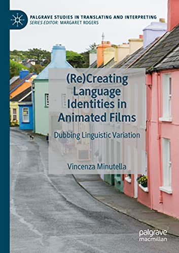Compare Textbook Prices for ReCreating Language Identities in Animated Films: Dubbing Linguistic Variation Palgrave Studies in Translating and Interpreting 1st ed. 2021 Edition ISBN 9783030566401 by Minutella, Vincenza