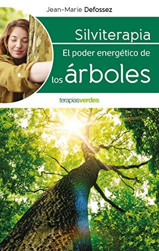 Silviterapia / Silvitherapy: El Poder Energetico De Los Arboles