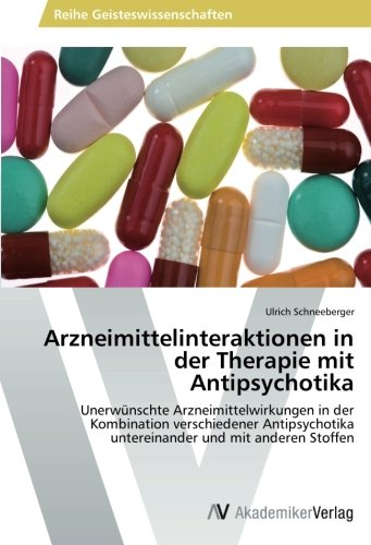 Arzneimittelinteraktionen in der Therapie mit Antipsychotika: Unerwünschte Arzneimittelwirkungen in der Kombination verschiedener Antipsychotika untereinander und mit anderen Stoffen