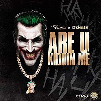 Are U Kiddin' Me (feat. D Chase)