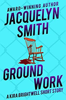 Ground Work: A Kira Brightwell Short Story by [Jacquelyn Smith]