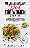 Mediterranean Diet for Women Over 50: One Year of Quick, Famous and Easy Mouth- Watering Recipes that Busy and Novice Can Cook. Lose up to 15 Pounds in 3 Weeks