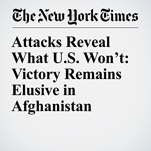 Attacks Reveal What U.S. Won't: Victory Remains Elusive in Afghanistan audiobook cover art