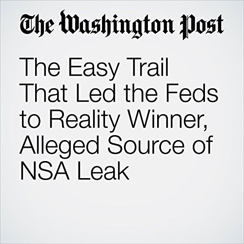 The Easy Trail That Led the Feds to Reality Winner, Alleged Source of NSA Leak audiobook cover art
