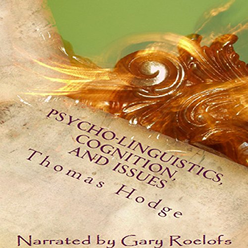 Psycho-Linguistics, Cognition, and Issues     Cognitive Approaches to the Topics              By:                                                                                                                                 Thomas Hodge                               Narrated by:                                                                                                                                 Gary Roelofs                      Length: 30 mins     23 ratings     Overall 3.9