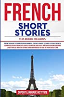 French Short Stories: 3 books in 1: Learn to Speak French Fluently in a Fun and Easy Way with Short Stories and Typical Way of Saying and Sentences to Use in your Daily Life