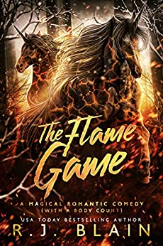 The Flame Game (A Magical Romantic Comedy (with a body count) Book 16) by [R.J. Blain]