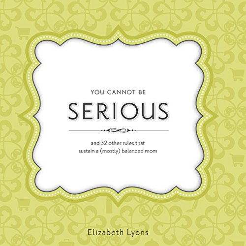 You Cannot Be Serious - and 32 Other Rules that Sustain a (Mostly) Balanced Mom audiobook cover art