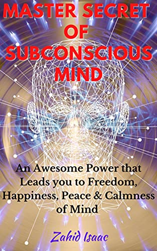 MASTER SECRET OF SUBCONSCIOUS MIND : An Awesome Power That Leads You To Freedom, Happiness, Peace & Calmness Of Mind (English Edition)