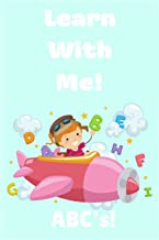 Learn With Me! ABC's!: Learning Activity Book For Children -- Give Your Child A Learning Boost! (1)