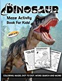 Dinosaur Maze Activity Book For Kids: Ages 6-10 | 6-8 | 8-10 | Workbook for Coloring, Mazes, Dot to Dot, Word Search and More! (Amazing Dinosaur Mazes)