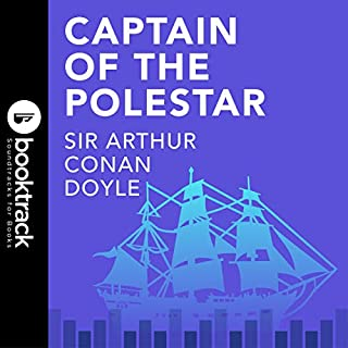 Captain of the Polestar     Booktrack Edition              By:                                                                                                                                 Arthur Conan Doyle                               Narrated by:                                                                                                                                 Richard Kilmer                      Length: 9 hrs and 16 mins     Not rated yet     Overall 0.0