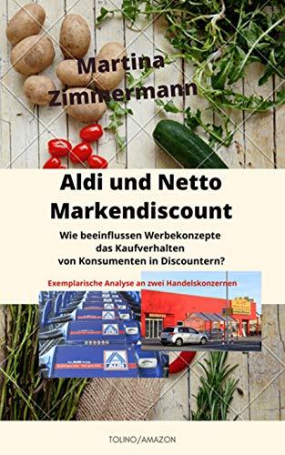 Aldi und Netto Markendiscount: Wie beeinflussen Werbekonzepte das Kaufverhalten von Konsumenten in Discountern? Exemplarische Analyse an zwei Handelskonzernen