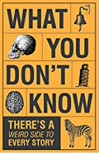 What You Don't Know - There's a Weird Side to Every Story