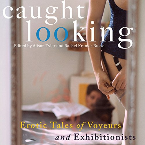 Caught Looking     Erotic Tales of Voyeurs and Exhibitionists              De :                                                                                                                                 Alison Tyler (editor),                                                                                        Rachel Kramer Bussel                               Lu par :                                                                                                                                 Allen Steel,                                                                                        Alix Dale                      Durée : 7 h et 14 min     Pas de notations     Global 0,0