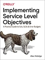 Implementing Service Level Objectives: A Practical Guide to SLIs, SLOs, and Error Budgets Front Cover