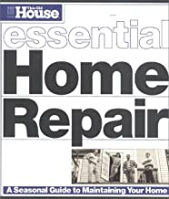 Essential Home Repair: A Seasonal Guide to Maintaining Your Home (Essential (This Old House Books))