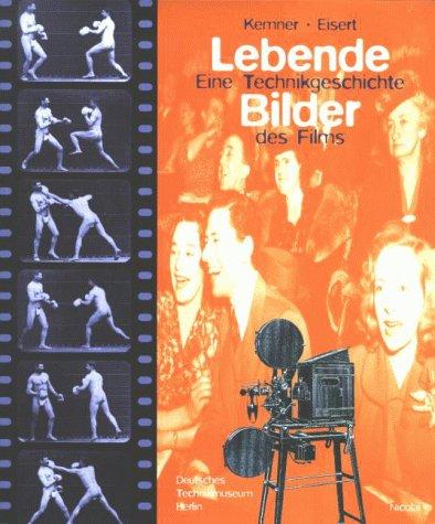 Lebende Bilder - Eine Technikgeschichte des Films