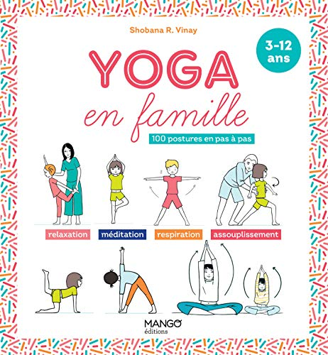Yoga en famille: 100 postures en pas à pas (3-12 ans) (Hors collection Mango Parenting) (French Edition)