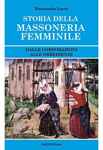 Storia della massoneria femminile. Dalle corporazioni alle obbedienze