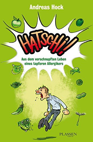 Hatschi!: Aus dem verschnupften Leben eines tapferen Allergikers