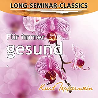 Für immer gesund     Long-Seminar-Classics              Autor:                                                                                                                                 Kurt Tepperwein                               Sprecher:                                                                                                                                 Kurt Tepperwein                      Spieldauer: 7 Std. und 34 Min.     68 Bewertungen     Gesamt 4,6