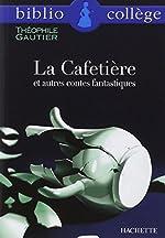La Cafetière et autres contes fantastiques de Théophile Gautier