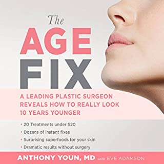 The Age Fix     A Leading Plastic Surgeon Reveals How to Really Look 10 Years Younger              By:                                                                                                                                 Anthony Youn,                                                                                        Eve Adamson                               Narrated by:                                                                                                                                 Anthony Youn                      Length: 9 hrs and 33 mins     74 ratings     Overall 4.4