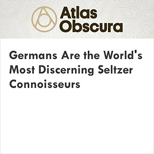 Germans Are the World's Most Discerning Seltzer Connoisseurs audiobook cover art