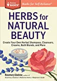 Herbs for Natural Beauty: Create Your Own Herbal Shampoos, Cleansers, Creams, Bath Blends,...