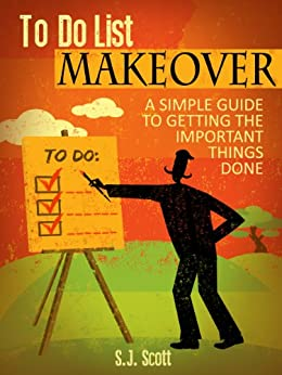 To-Do List Makeover: A Simple Guide to Getting the Important Things Done (Productive Habits Book 2) by [S.J. Scott]