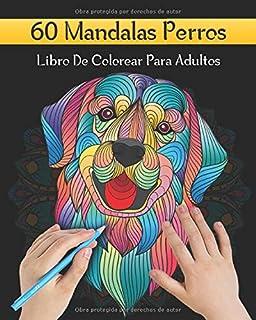 60 Mandalas Perros Libro De Colorear Para Adultos: 60 Perros Mandalas Para Colorear | Diseños Para Aliviar el Estrés | Presentando Lindos Animales ... Cachorro Diseños Reduce la Ansiedad.