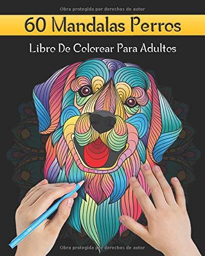 60 Mandalas Perros Libro De Colorear Para Adultos: 60 Perros Mandalas Para Colorear   Diseños Para Aliviar el Estrés   Presentando Lindos Animales ... Cachorro Diseños Reduce la Ansiedad.