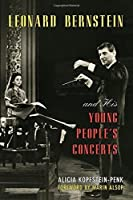 Leonard Bernstein and His Young People's Concerts by Alicia Kopfstein-Penk(2015-01-22)