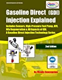 (GDI) Gasoline Direct Injection Explained: A Gasoline Direct Injection Technology Series: Volume 1